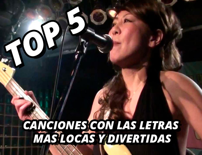 TOP 5 CANCIONES CON LAS LETRAS MAS LOCAS