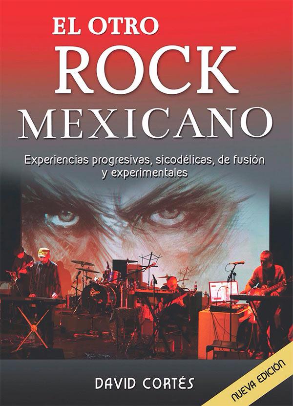 El otro rock mexicano. Experiencias progresivas sicodélicas, de fusión y experimentales - Nueva edición