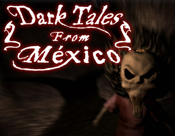 Conoce DARK TALES FROM MÉXICO, un videojuego de Survival Horror por episodios.