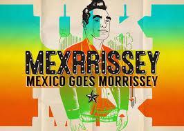 MEXRRISSEY: Morrissey a la mexicana
