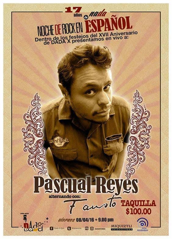 DADA X 17 AniversarioPresentación de Pascual Reyes, Fausto y más - 8 de Abril