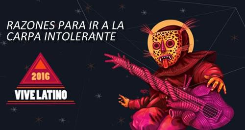 La Carpa Intolerante en Vive Latino¿Por qué deberías ir?