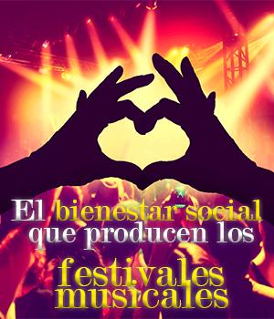 El bienestar social que producen los festivales musicales, El bienestar social de los festivales musicales,  los festivales musicales y su bienestar social