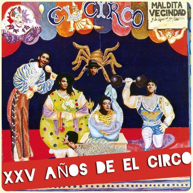LA MALDITA VECINDAD Y LOS HIJOS DEL 5To PATIOCelebran XXV años del disco 'El Circo'