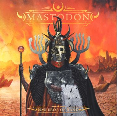 MASTODONPresenta EMPEROR OF SAND, Nuevo disco de Mastodon, Emperor of sand lo nuevo de mastodon