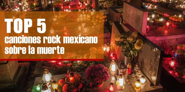 TOP 5 CANCIONES DEL ROCK MEXICANO SOBRE LA MUERTE