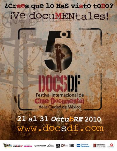 FESTIVAL INTERNACIONAL DE CINE DOCUMENTALDOCSDF - 21 al 31 de Octubre,