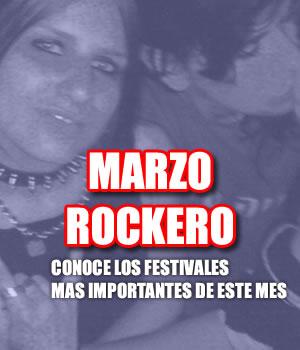MARZO ROCKEROConoce los Festivales más importantes de este mes,